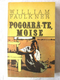 """POGOARA-TE, MOISE"", William Faulkner, 1991. Absolut noua"