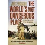 The World's Most Dangerous Place - James Fergusson