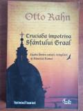 Otto Kahn - Cruciada impotriva Sfantului Graal
