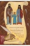 Descoperirea și înfățisările Sfinților Noi Martiri Rafail Nicolae și Irina. Vol. I