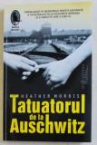 TATUATORUL DE LA AUSCHWITZ de HEATHER MORRIS , 2019