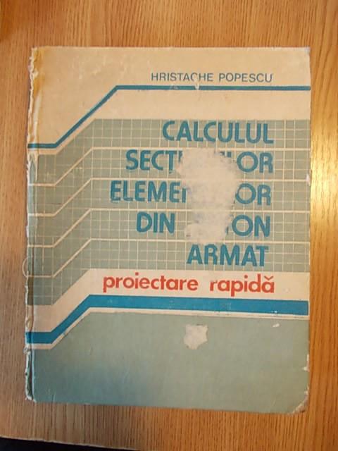 CALCULUL SECTIUNILOR DIN BETON ARMAT- proiectare rapida, HRISTACHE POPESCU