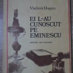 EI L-AU CUNOSCUT PE EMINESCU - VLADIMIR DOGARU