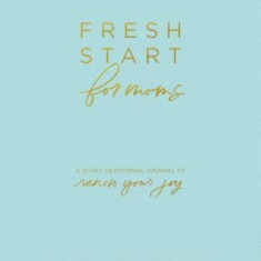 Fresh Start for Moms: A 31-Day Devotional Journal to Renew Your Joy
