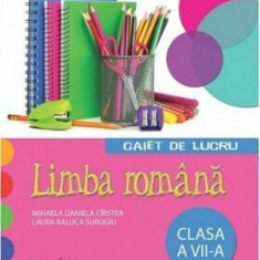 Limba romana. Caiet de lucru pentru clasa a VII-a/Mihaela Daniela Cirstea, Laura Raluca Surugiu