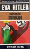 Eva Hitler, nascuta Braun Jacques de Launay, Jean Michel Charlier, Alta editura, 1993