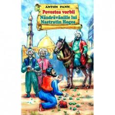 Povestea vorbii. Nazdravaniile lui Nastratin Hogea - Anton Pann(ed.Stefan)