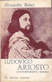 ALEXANDRU BALACI - LUDOVICO ARIOSTO CONTEMPORANUL NOSTRU ( DED. SI AUTOGRAF)
