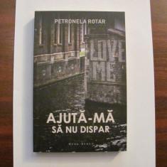 """PVM - Petronela ROTAR """"Ajuta-ma sa nu dispar"""" / necitita"""