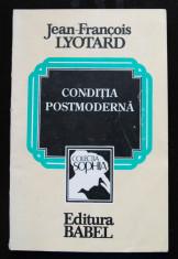 Jean-Francois Lyotard - Condiția postmodernă (Editura Babel, 1993) foto