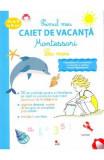 Primul meu caiet de vacanta Montessori. La mare - Laurie Dauba