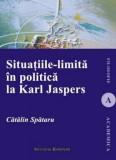 Cumpara ieftin Situatiile-limita in politica la Karl Jaspers/Catalin Spataru