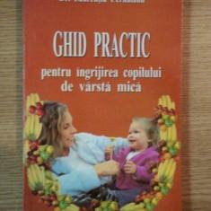 GHID PRACTIC PENTRU INGRIJIREA COPILULUI DE VARSTA MICA de DR. LAURENTIU CERNAIANU , Bucuresti 2004