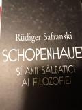 SCHOPENHAUER SI ANII SALBATICI AI FILOZOFIEI -RUDIGER  SAFRANSKI, HUMANITAS 1998