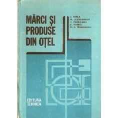 Marci Si Produse Din Otel - I. Chesa, N. Lascu-Simion