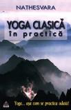 Yoga clasica in practica. Yoga... asa cum se practica odata!