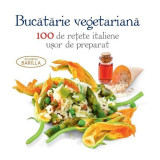 Bucatarie vegetariana – 100 de retete italiene usor de preparat |