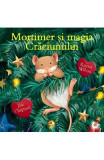 Mortimer si magia Craciunului - Karma Wilson, Jane Chapman