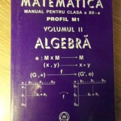 MATEMATICA MANUAL PENTRU CLASA A XII-A PROFIL M1 VOL.2 ALGEBRA - MIRCEA GANGA