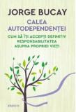 Cumpara ieftin Calea autoindependentei. Cum sa iti accepti definitiv responsabilitatea asupra propriei vieti/Jorge Bucay
