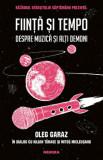 Fiinta si Tempo. Despre muzica si alti demoni/Oleg Garaz, Mitos Micleusanu, Iulian Tanase
