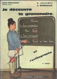 Je decouvre la grammaire... et l'orthographe - G. Galichet (cartonat / franceza)