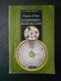 FRANCES A. YATES - ILUMINISMUL ROZICRUCIAN