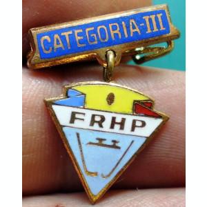 I.011  INSIGNA ROMANIA FRHP FEDERATIA ROMANA DE HOCHEI PATINAJ CATEGORIA III