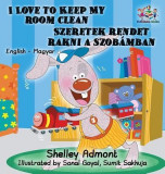 I Love to Keep My Room Clean: English Hungarian Bilingual Children's Books
