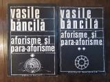 VASILE BANCILA-AFORISME SI PARA -AFORISME(2 VOL)