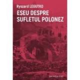 Eseu despre sufletul polonez - Ryszard Legutko