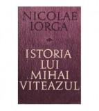 Istoria lui Mihai Viteazul