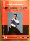 AIKIGOSHIN-DO, profunzimi tehnice si spirituale, de Liviu Badescu