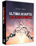 Ultima noapte la Auschwitz   Cosmin Baiu