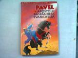 PAVEL SI APOSTOLII RASPANDESC EVANGHELIA (BIBLIA ILUSTRATA PENTRU COPII)