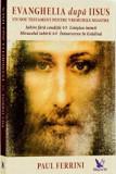 Evanghelia dupa Iisus. Un nou Testament pentru vremurile noastre/Paul Ferrini