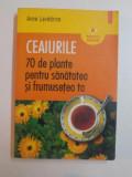 CEAIURILE 70 DE PLANTE PENTRU SANATATEA SI FRUMUSETEA TA de ANNE LAVEDRINE , BUCURESTI 2006
