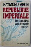 Republique imperiale: les Etats-Unis dans le monde, 1945-1972 / Raymond Aron
