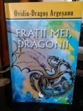 Frații mei , dragonii - Ovidiu Dragoș Argeșanu