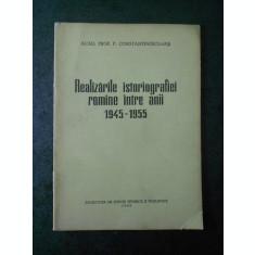 P. CONSTANTINESCU IASI - REALIZARILE ISTORIOGRAFIEI ROMANE INTRE ANII 1945-1955