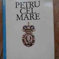 Petru Cel Mare - Henri Troyat ,527983