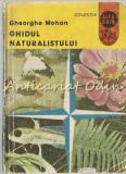 Cumpara ieftin Ghidul Naturalistului - Gheorghe Mohan
