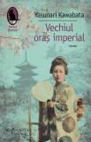 Cumpara ieftin Vechiul oras imperial/Yasunari Kawabata, Humanitas Fiction