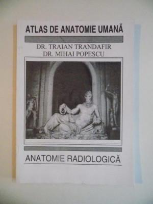 ATLAS DE ANATOMIE UMANA , ANATOMIE RADIOLOGICA de TRAIAN TRANDAFIR , MIHAI POPESCU 1995 foto