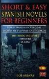 Short and Easy Spanish Novels for Beginners (Bilingual Edition: Spanish-English): Learn Spanish by Reading Stories of Suspense and Horror