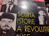 SCURTA ISTORIE A REVOLUTIEI RUSE - RICHARD PIPES, HUMANITAS, 1998,383 PAG
