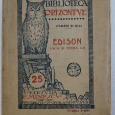 EDISON - VIATA SI OPERA LUI , BIBLIOTECA ' ORIZONTUL ' , EDITIE INTERBELICA