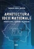Arhitectura ideii nationale | Daniel-Emil Bichir