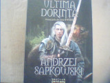 "Andrzej Sapkowski - ULTIMA DORINTA { prima parte din seria "" Witcher "" } / 2015"
