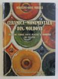 CERAMICA MONUMENTALA DIN MOLDOVA - PROBLEME TEHNICE , EFECTE PLASTICE SI CROMATICE , SEC. XIV - XVII de MADALINA - OANA MIHAILA , 2020